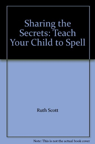 Sharing the Secrets: Teach Your Child to Spell: Ruth Scott, Sharon Siamon