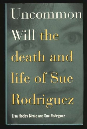 9780771590917: Uncommon Will : The Death and Life of Sue Rodriguez