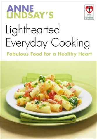 Anne Lindsay's Lighthearted Everyday Cooking: Fabulous Recipes for a Healthy Heart