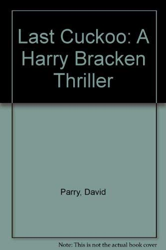 Last Cuckoo: A Harry Bracken Thriller: Parry, David