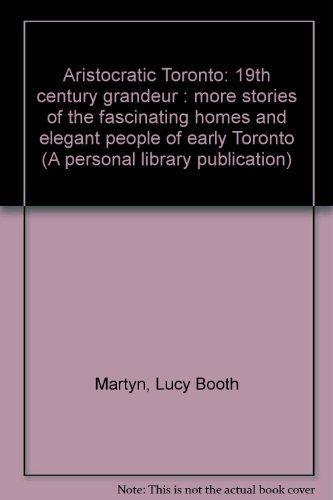 Aristocratic Toronto: 19th Century Grandeur - More: Martyn, Lucy Booth