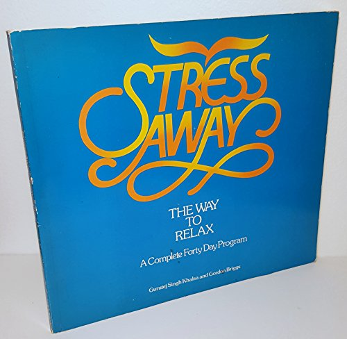 Stress Away: The Way to Relax: A: Gurutej Singh Khalsa,