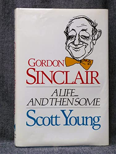 Gordon Sinclair, A Life.and then some