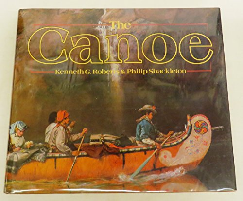 Canoe: A History of the Craft from Panama to the Arctic: Roberts, Kenneth And Shackleton, ...