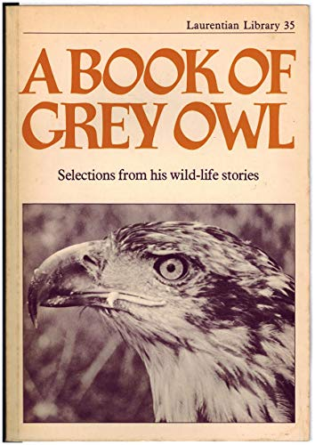 Book of Grey Owl Selections From His: Owl, Grey