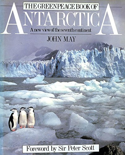 9780771596483: The Greenpeace Book of Antarctica: A New View of the Seventh Continent
