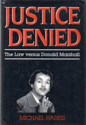 9780771596902: Justice Denied: The Law Versus Donald Marshall