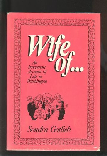 Wife of . . . : An Irreverent Account of Life in Washington
