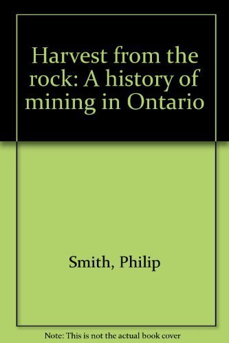 Harvest from the Rock: A History of Mining in Ontario
