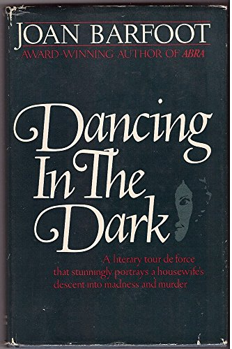 9780771597237: Dancing in the dark: A literary tour de force that stunningly portrays a housewife's descent into madness and murder