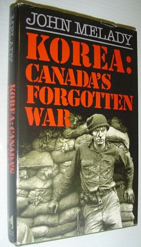 Korea, Canada's Forgotten War: MELADY, John