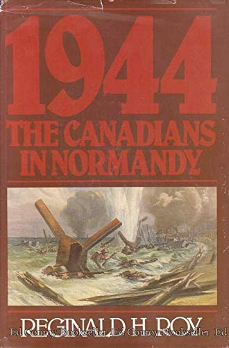 1944 : The Canadians in Normandy (Canadian War Museum Historical Publications , No. 19)