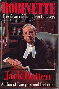 Robinette: The Dean of Canadian Lawyers (9780771598036) by Jack Batten
