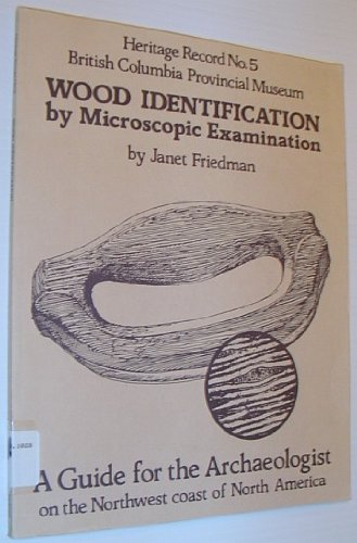 9780771880728: Wood identification by microscopic examination: A guide for the archaeologist on the Northwest coast of North America (Heritage record)
