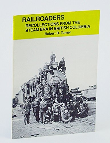 Railroaders: Recollections from the steam era in British Columbia (Sound heritage series)