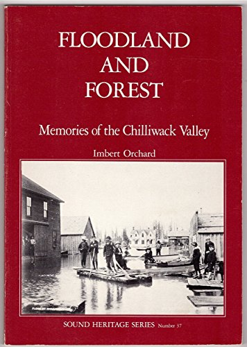 9780771883439: Floodland and forest: Memories of the Chilliwack Valley (Sound heritage series)