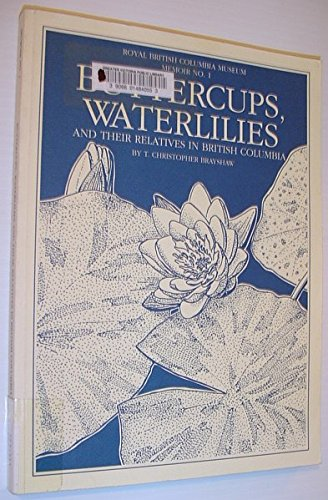 Buttercups, Waterlilies and Their Relatives in British Columbia (Memoir / Royal British Columbia ...