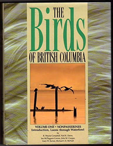 BIRDS OF BRITISH COLUMBIA - Vol 1 - Nonpasserines - Introductio, Loons Through Waterfowl: Campbell,...