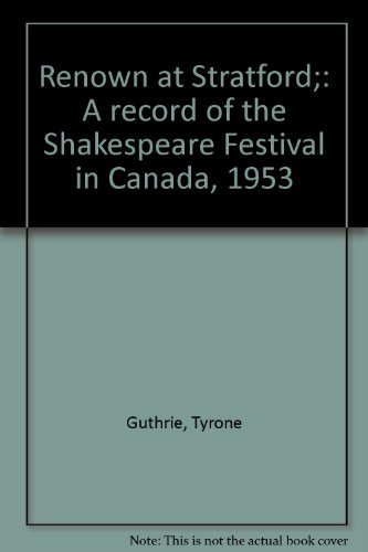Renown at Stratford;: A record of the: Guthrie, Tyrone