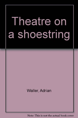 Theatre on a shoestring [Jan 01, 1972] Waller, Adrian