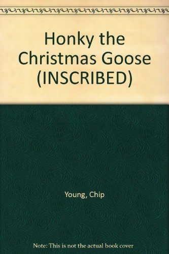 Honky the Christmas Goose (INSCRIBED): Chip Young