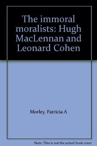 The immoral moralists: Hugh MacLennan and Leonard Cohen: Morley, Patricia A
