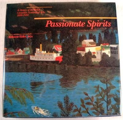 Passionate Spirits: A History of the Royal Canadian Academy of Arts, 1880-1980