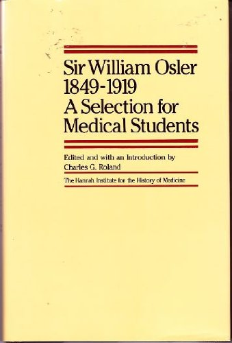 Sir William Osler, 1849-1919 : A Selection for Medical Students