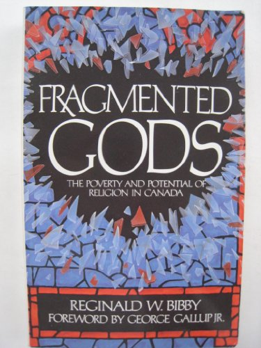 Fragmented Gods: The Poverty and Potential of Religion in Canada: Bibby, Reginald W.