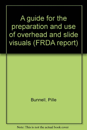 A guide for the preparation and use of overhead and slide visuals (FRDA report): Pille Bunnell