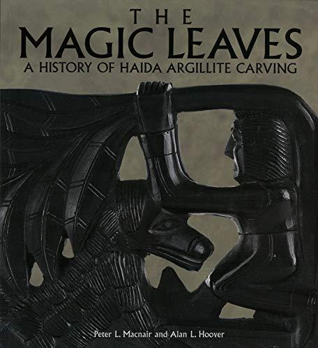 9780772647733: The Magic Leaves: A History of Haida Argillite Carving