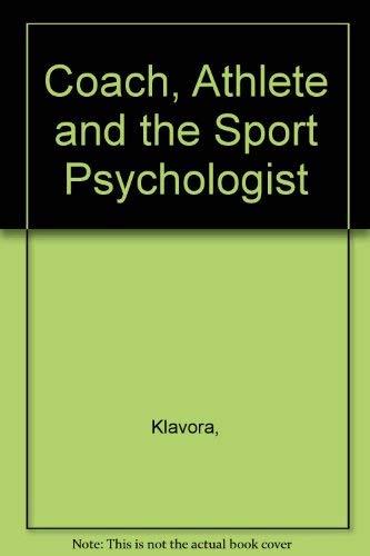 Coach, Athlete, and the Sport Psychologist: Klavora, Peter; Daniel,