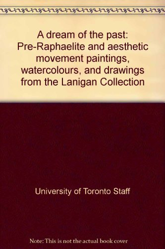 A dream of the past: Pre-Raphaelite and aesthetic movement paintings, watercolours, and drawings ...