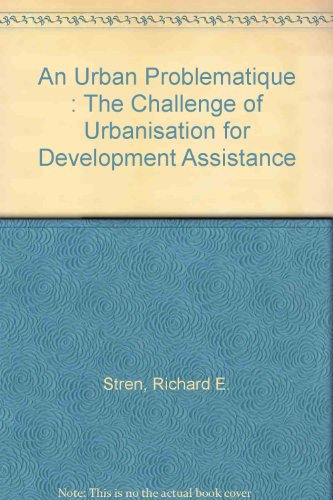 An Urban Problematique : The Challenge of Urbanisation for Development Assistance