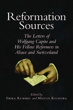 9780772720320: Reformation Sources: The Letters of Wolfgang Capito and His Fellow Reformers in Alsace and Switzerland (Essays and Studies, Vol. 10)