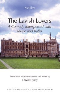 The Lavish Lovers: A Comedy Interspersed with Music and Ballet (1670): Moliere; Edney, David