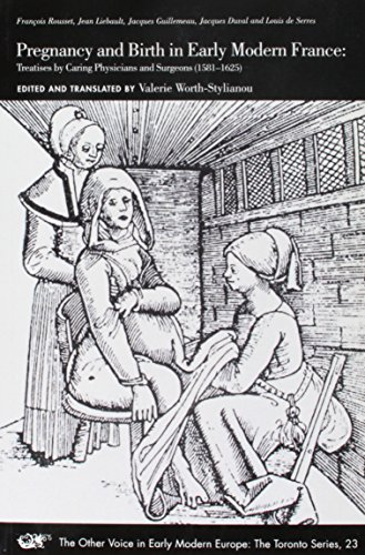 9780772721389: Pregnancy and Birth in Early Modern France: Treatises by Caring Physicians and Surgeons (1581-1625), Francois Rousset, Jean Liebault, Jacques Guillemeau, Jacques Duval and Louis de Serres
