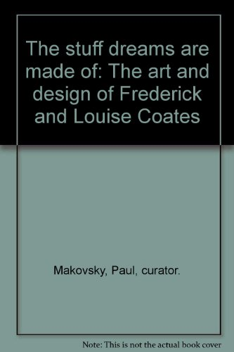 The stuff dreams are made of: The art and design of Frederick and Louise Coates: Makovsky, Paul, ...