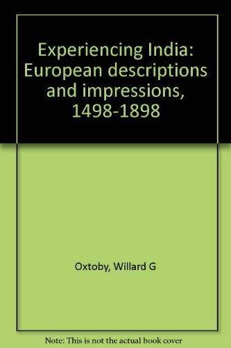 Experiencing India: European Descriptions and Impressions, 1498-1898: Oxtoby, Willard Gurdon;
