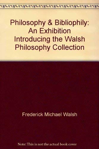 Philosophy & Bibliophily: An Exhibition Introducing the Walsh Philosophy Collection