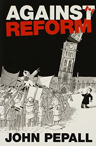 Against Reform (U of T Centre for Public Management Series on Public Policy & Administration): ...
