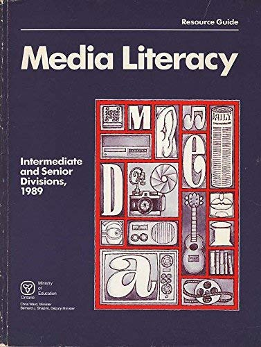 Media Literacy: Resource Guide, Intermediate and Senior Divisions, 1989: N/A