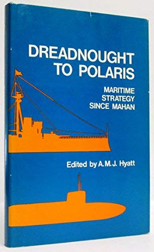 Dreadnought To Polaris. Maritime Strategy Since Mahan: HYATT, A.M.