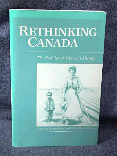 Rethinking Canada: The Promise of Women's History: Veronica Strong-Boag