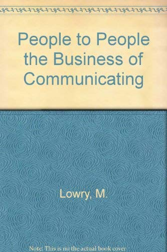 People to People the Business of Communicating: Lowry, M.