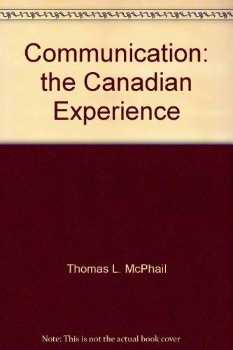 Communication : The Canadian Experience: McPhail, Thomas L.;
