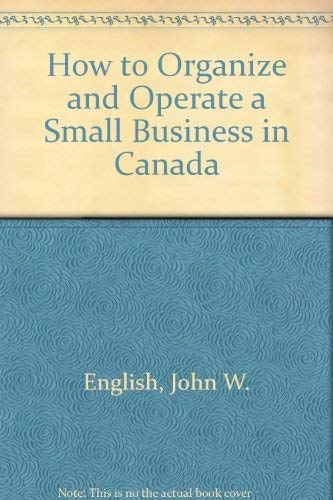 How to Organize and Operate a Small Business in Canada: English, John W.