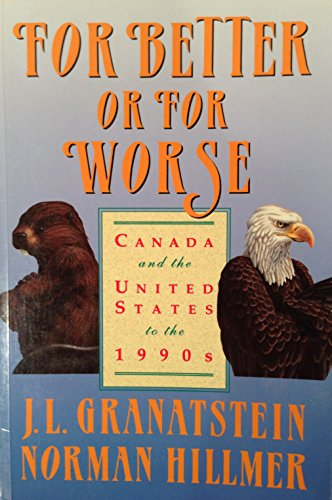 For Better or for Worse Canada and United States to the 1990s: Granatstein, J. L., Hillmer, Norman