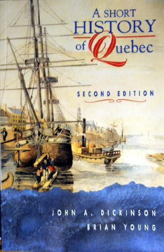 A Short History of Quebec: Dickinson, John A.; Young, Brian