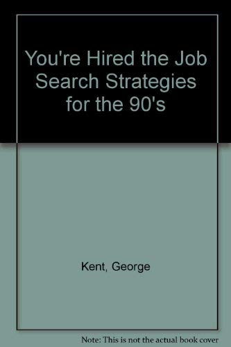 You're Hired the Job Search Strategies for the 90's (0773053638) by George Kent